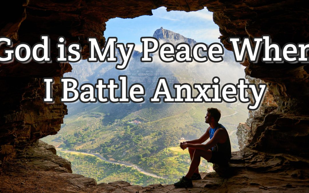 Psalm 120:1 – God is My Peace When I Battle Anxiety