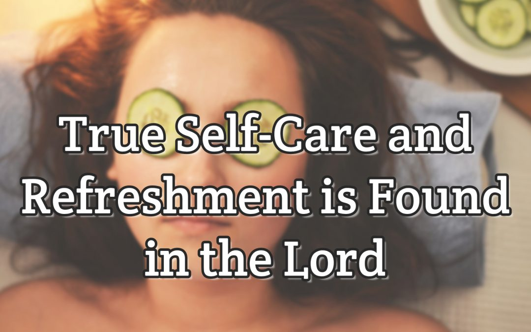 Psalm 23:1-3 – True Self-Care and Refreshment is Found in the Lord
