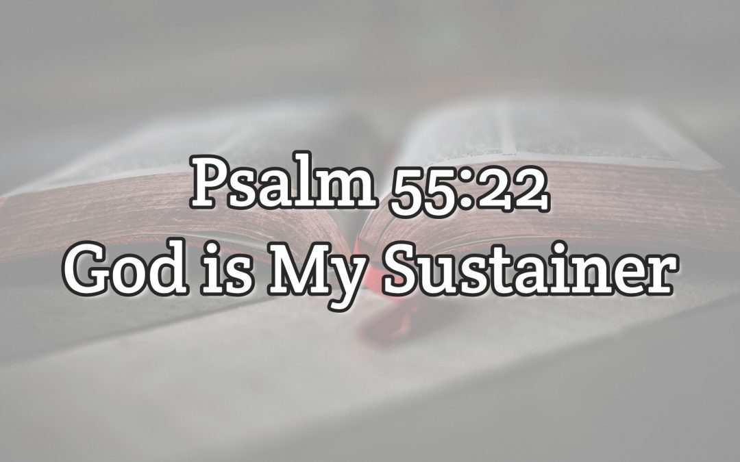 Psalm 55:22 - God is My Sustainer