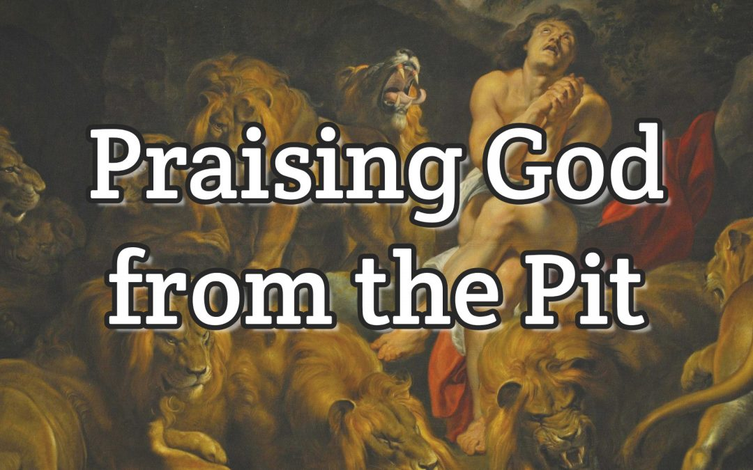 Psalm 69:30 – Praising God from the Pit