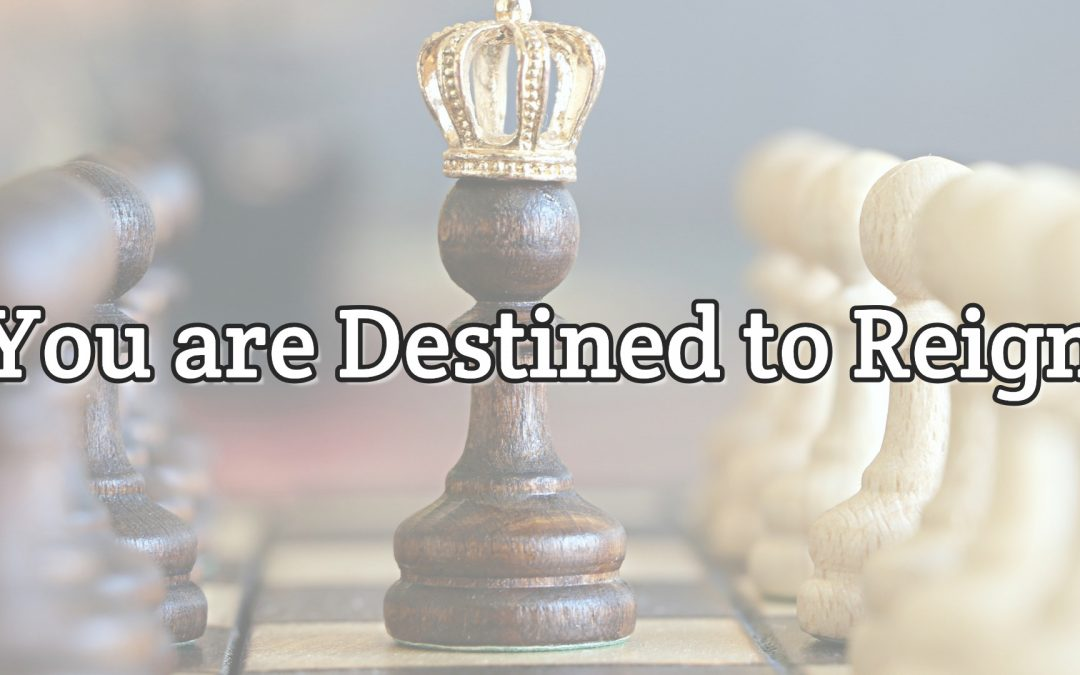 Psalm 8:3-6 – You are Destined to Reign
