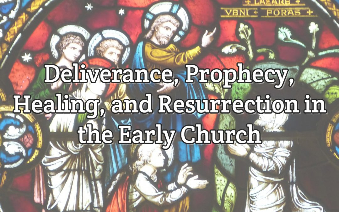 Irenaeus - Deliverance, Prophecy, Healing, and Resurrection in the Early Church